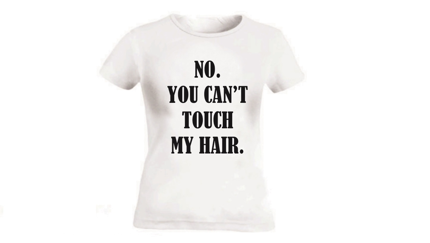 No you can't touch my hair